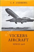 Vickers Aircraft since 1908  by ANDREWS, C.F. & MORGAN, E.B.